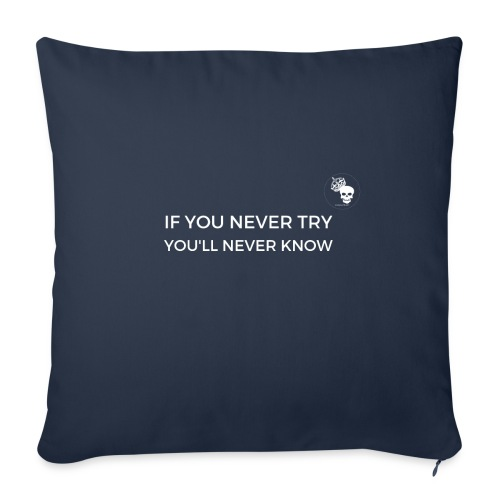 IF YOU NEVER TRY YOU LL NEVER KNOW - Sofakissenbezug 44 x 44 cm
