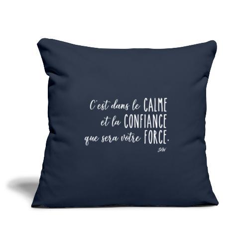 C'est dans le calme et la confiance... - Housse de coussin décorative 45x 45cm