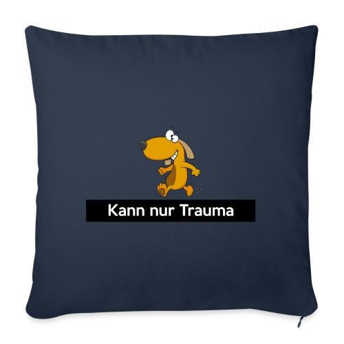 Kann nur Trauma - Sofakissenbezug 44 x 44 cm