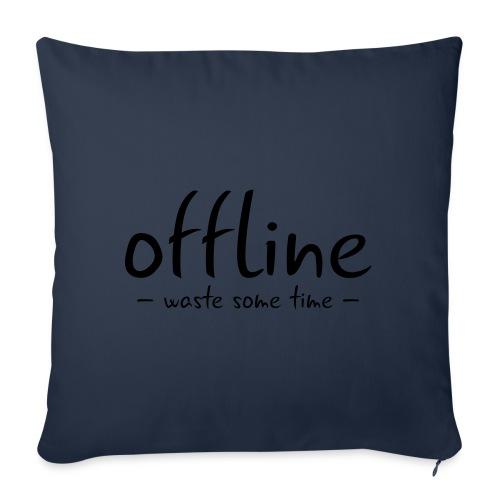 Waste some time offline – Typo – Farbe wählbar - Sofakissenbezug 44 x 44 cm