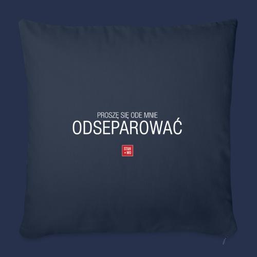 PROSZE SIE ODE MNIE ODSEPAROWAC - napis jasny - Poszewka na poduszkę 45 x 45 cm