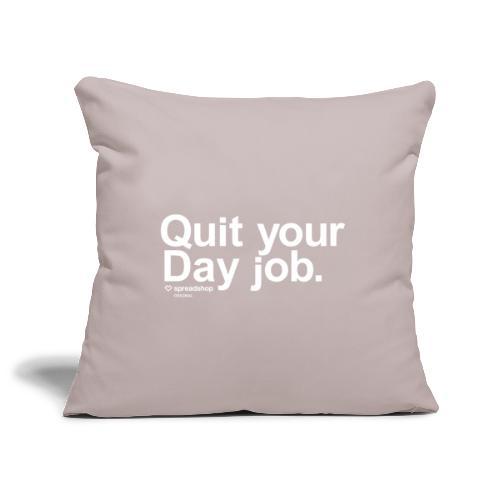 Quit your day job   white - Sofa pillowcase 17,3'' x 17,3'' (45 x 45 cm)