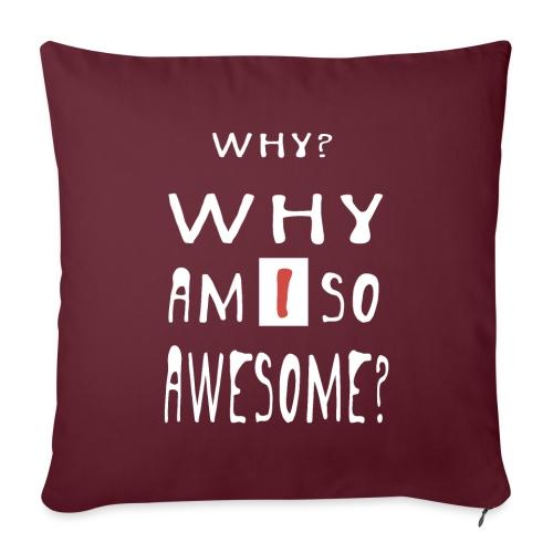 WHY AM I SO AWESOME? - Sofa pillowcase 17,3'' x 17,3'' (45 x 45 cm)
