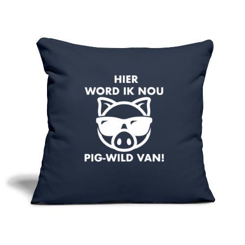 Hier word ik nou PIG-WILD VAN! - Sierkussenhoes, 45 x 45 cm