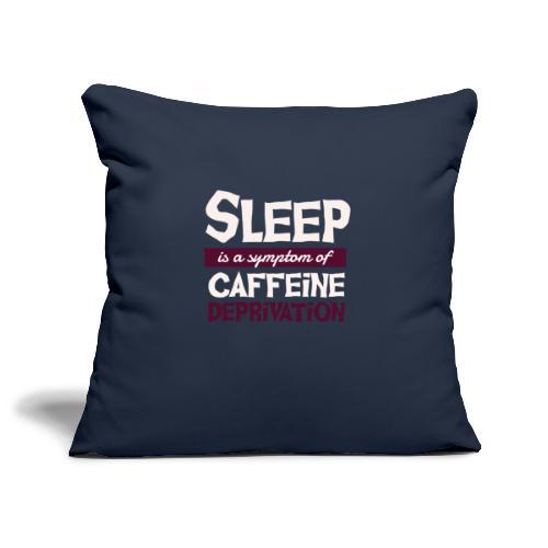 Sleep is a Symptom of Caffeine Deprivation Kaffee - Sofakissenbezug 44 x 44 cm