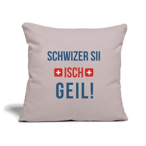 Schweizer sein ist geil!   Berndeutsch - Sofakissenbezug 44 x 44 cm