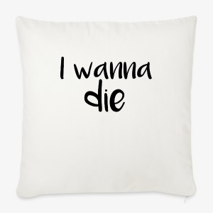 I wanna die - Sofa pillow cover 44 x 44 cm