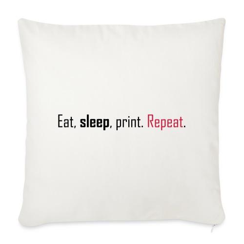 Eat, sleep, print. Repeat. - Sofa pillow cover 44 x 44 cm