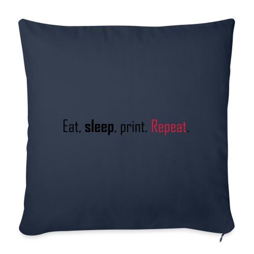 Eat, sleep, print. Repeat. - Sofa pillowcase 17,3'' x 17,3'' (45 x 45 cm)