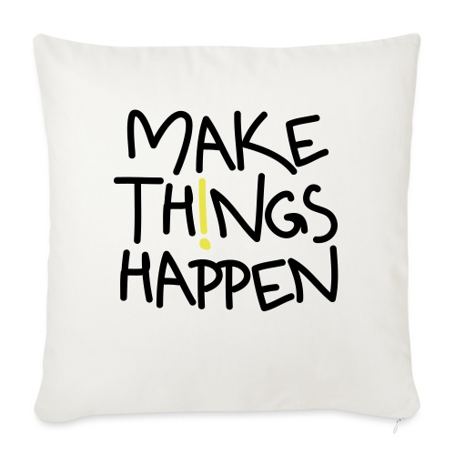 Make Things Happen - Sofakissenbezug 44 x 44 cm