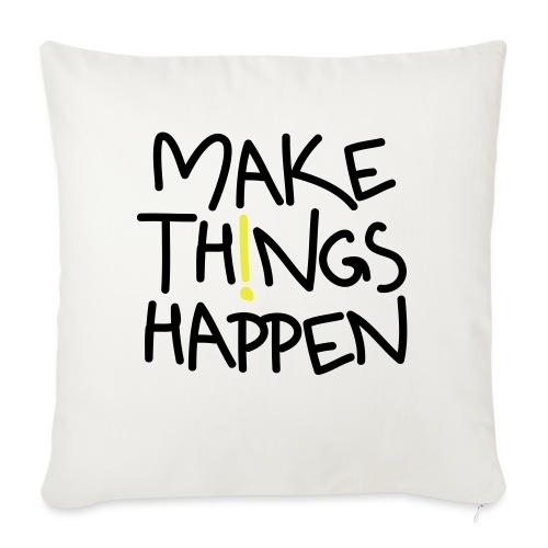 Make Things Happen - Sofakissenbezug 44 x 44 cm