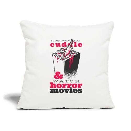 I Just Warn To Cuddle & Watch Horror Movies - Sofakissenbezug 44 x 44 cm