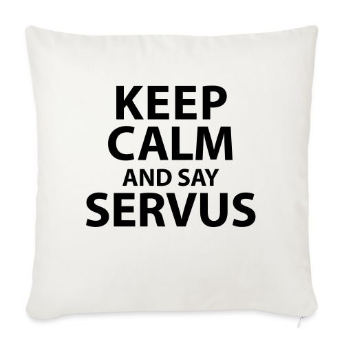 Keep calm and say Servus - Sofakissenbezug 44 x 44 cm