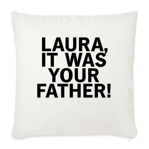Laura it was your father - Sofakissenbezug 44 x 44 cm