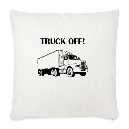 Truck off! - Sofa pillowcase 17,3'' x 17,3'' (45 x 45 cm)