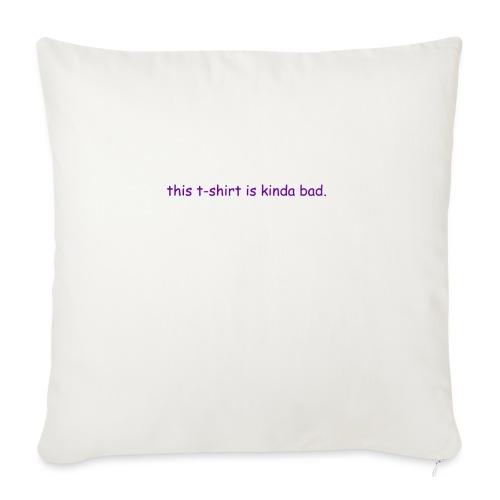 kinda bad t-shirt - Sofa pillowcase 17,3'' x 17,3'' (45 x 45 cm)
