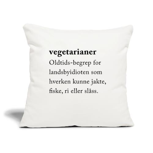 Vegetarianer definisjon - Sofaputetrekk 45 x 45 cm