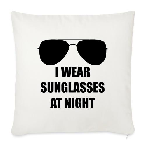 I Wear Sunglasses At Night - Sofakissenbezug 44 x 44 cm