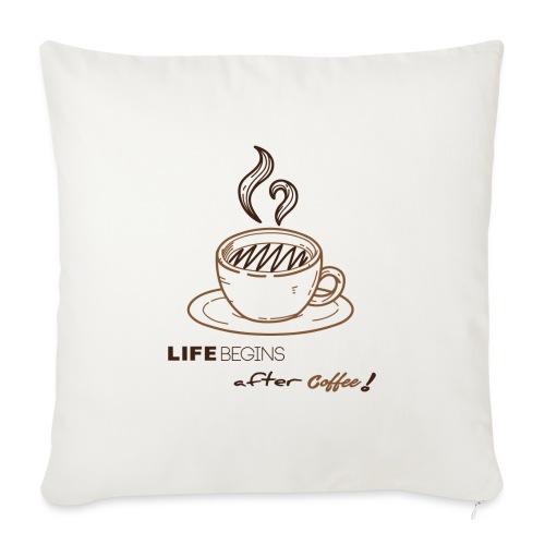 life begins after coffee - Housse de coussin décorative 45x 45cm