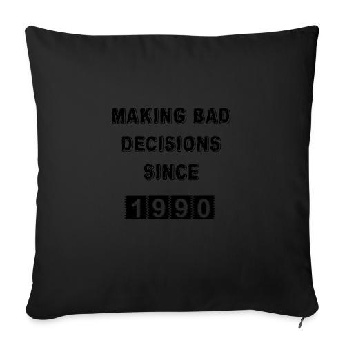 Making bad decisions since 1990 - Sofa pillowcase 17,3'' x 17,3'' (45 x 45 cm)