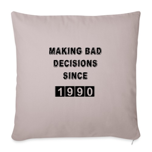 Making bad decisions since 1990 - Sofa pillowcase 17,3'' x 17,3'' (45 x 45 cm)