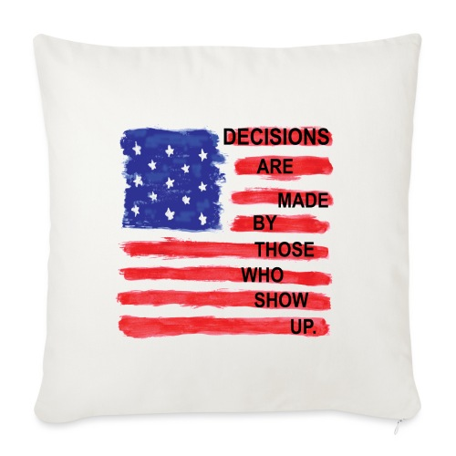 Decisions Are Made By Those Who Show Up - Sofa pillowcase 17,3'' x 17,3'' (45 x 45 cm)