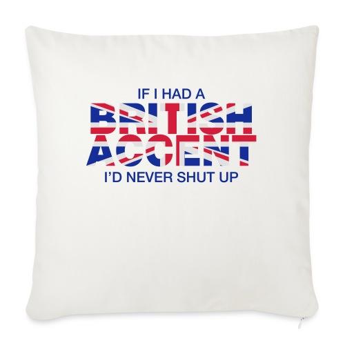 If I Had a British Accent - Sofa pillowcase 17,3'' x 17,3'' (45 x 45 cm)
