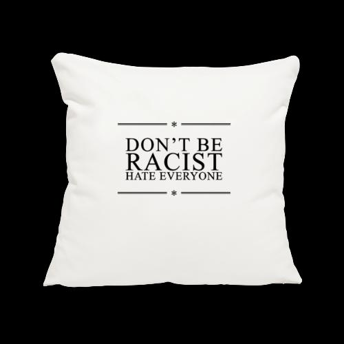 Don't Be Racist (black) - Sofa pillowcase 17,3'' x 17,3'' (45 x 45 cm)