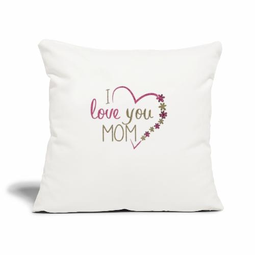 i love you mom - Housse de coussin décorative 45 x 45 cm