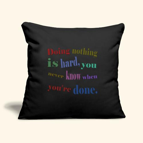 Doing nothing is hard, you never know when you're - Sofa pillowcase 17,3'' x 17,3'' (45 x 45 cm)