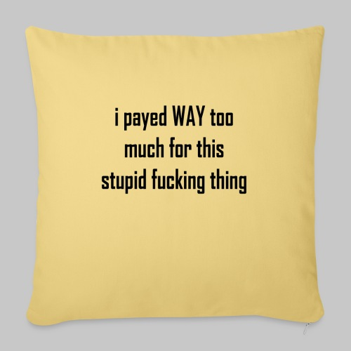 I payed WAY too much for this stupid fucking thing - Sofa pillowcase 17,3'' x 17,3'' (45 x 45 cm)