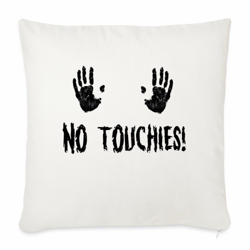 No Touchies in Black 2 Hands Above Text - Sofa pillowcase 17,3'' x 17,3'' (45 x 45 cm)