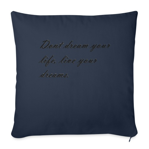 Don t dream your life live your dreams - Sofa pillowcase 17,3'' x 17,3'' (45 x 45 cm)