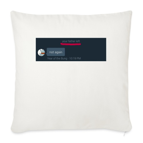Your Father Left ..... (MEME LINE) - Sofa pillowcase 17,3'' x 17,3'' (45 x 45 cm)
