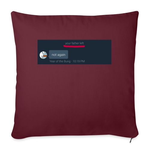 Your Father Left ..... (MEME LINE) - Sofa pillowcase 17,3'' x 17,3'' (45 x 45 cm)