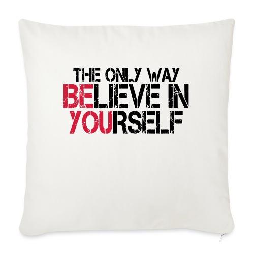 Believe in yourself - Sofakissenbezug 44 x 44 cm