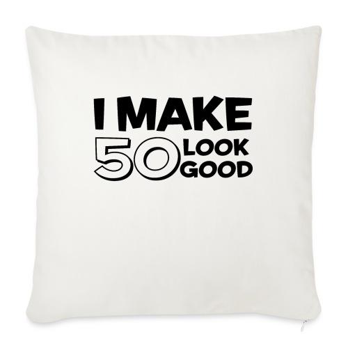 I MAKE 50 LOOK GOOD! - Sofa pillowcase 17,3'' x 17,3'' (45 x 45 cm)