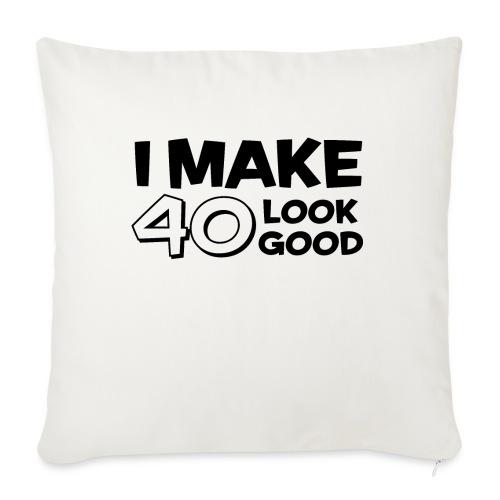 I MAKE 40 LOOK GOOD - Sofa pillowcase 17,3'' x 17,3'' (45 x 45 cm)