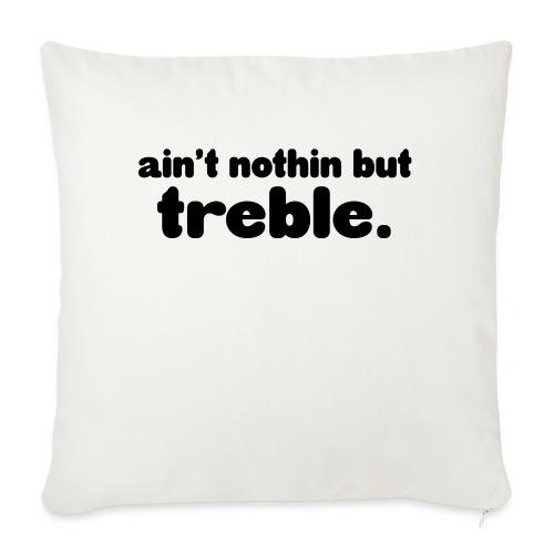 Ain't notin but treble - Sofa pillowcase 17,3'' x 17,3'' (45 x 45 cm)