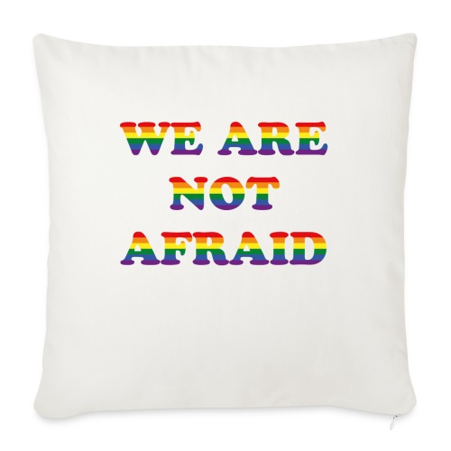 We are not afraid - Sofa pillowcase 17,3'' x 17,3'' (45 x 45 cm)