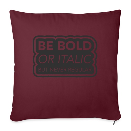 Be bold, or italic but never regular - Sierkussenhoes, 45 x 45 cm