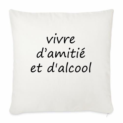 vivre d'amitié et d'alcool - Housse de coussin décorative 45x 45cm