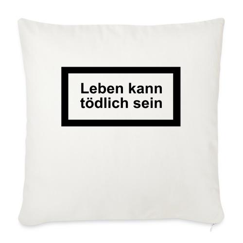 leben_kann_toedlich_sein - Sofakissenbezug 44 x 44 cm
