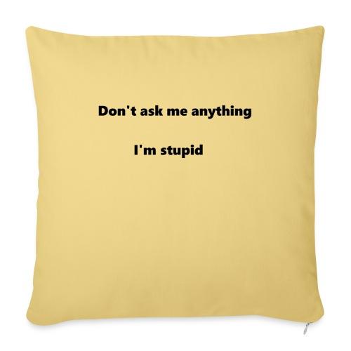 I'm stupid - Sohvatyynyn päällinen 45 x 45 cm