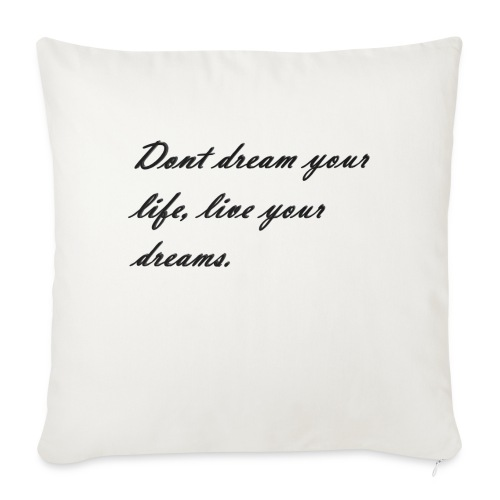 Don t dream your life live your dreams - Sofa pillowcase 17,3'' x 17,3'' (45 x 45 cm)