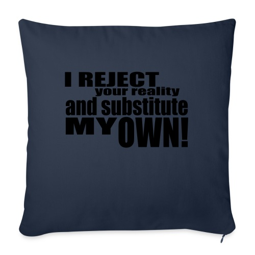 I reject your reality and substitute my own - Sofa pillowcase 17,3'' x 17,3'' (45 x 45 cm)