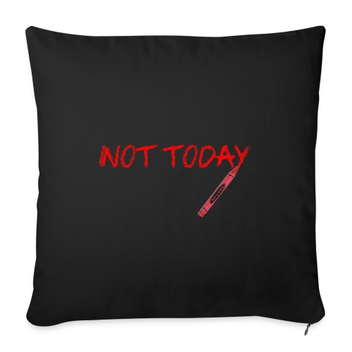 Not Today! - Sofa pillowcase 17,3'' x 17,3'' (45 x 45 cm)