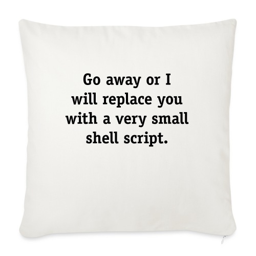Go away or I will replace you with a very small - Sofa pillowcase 17,3'' x 17,3'' (45 x 45 cm)