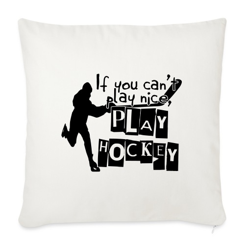 If You Can't Play Nice, Play Hockey - Sofa pillowcase 17,3'' x 17,3'' (45 x 45 cm)