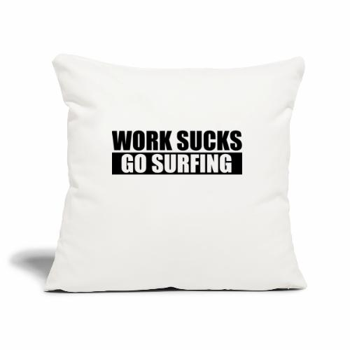 work_sucks_go_surf - Sofa pillowcase 17,3'' x 17,3'' (45 x 45 cm)